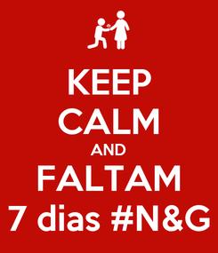 Poster: KEEP CALM AND FALTAM 7 dias #N&G