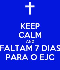 Poster: KEEP CALM AND FALTAM 7 DIAS PARA O EJC