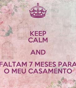 Poster: KEEP CALM AND FALTAM 7 MESES PARA O MEU CASAMENTO