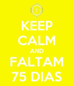 Poster: KEEP CALM AND FALTAM 75 DIAS