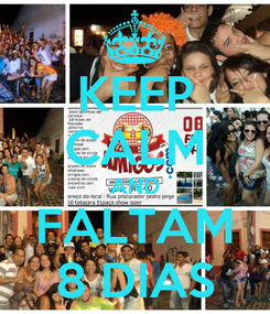 Poster: KEEP CALM AND FALTAM 8 DIAS