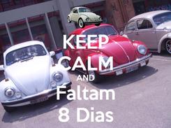 Poster: KEEP CALM AND Faltam 8 Dias