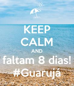 Poster: KEEP CALM AND faltam 8 dias! #Guarujá