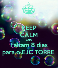 Poster: KEEP CALM AND Faltam 8 dias para o EJC TORRE