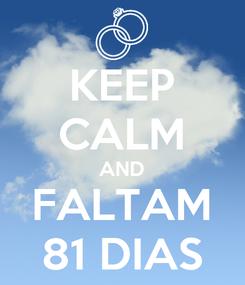 Poster: KEEP CALM AND FALTAM 81 DIAS