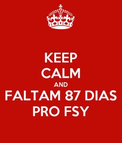 Poster: KEEP CALM AND FALTAM 87 DIAS PRO FSY