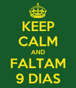 Poster: KEEP CALM AND FALTAM 9 DIAS