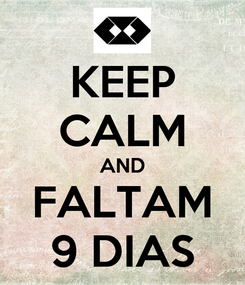 Poster: KEEP CALM AND FALTAM 9 DIAS