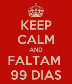 Poster: KEEP CALM AND FALTAM  99 DIAS