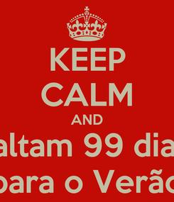 Poster: KEEP CALM AND Faltam 99 dias  para o Verão