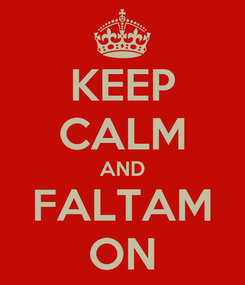 Poster: KEEP CALM AND FALTAM ON