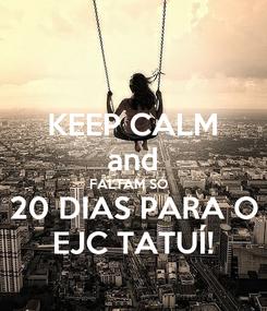 Poster: KEEP CALM and FALTAM SÓ   20 DIAS PARA O EJC TATUÍ!