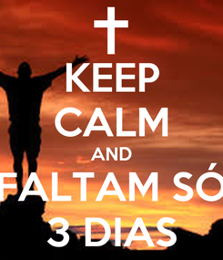 Poster: KEEP CALM AND FALTAM SÓ 3 DIAS