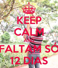 Poster: KEEP CALM AND FALTAM SÓ 12 DIAS
