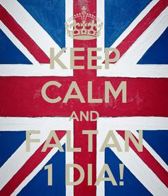 Poster: KEEP CALM AND FALTAN 1 DIA!