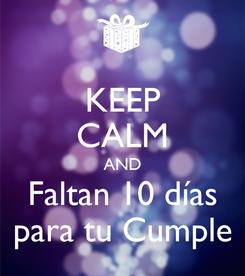 Poster: KEEP CALM AND Faltan 10 días para tu Cumple