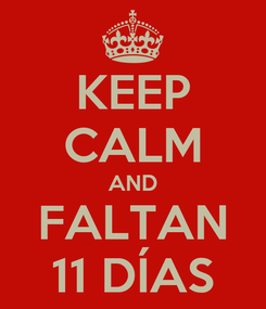 Poster: KEEP CALM AND FALTAN 11 DÍAS