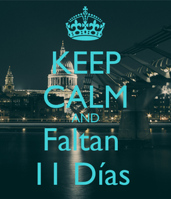 Poster: KEEP CALM AND Faltan  11 Días