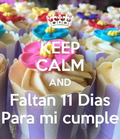 Poster: KEEP CALM AND Faltan 11 Dias Para mi cumple