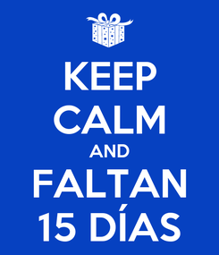 Poster: KEEP CALM AND FALTAN 15 DÍAS