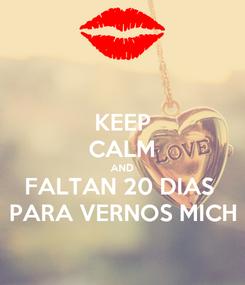 Poster: KEEP CALM AND FALTAN 20 DIAS  PARA VERNOS MICH