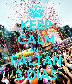 Poster: KEEP CALM AND FALTAN 3 DÍAS