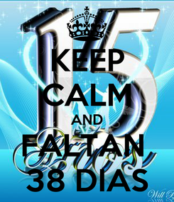 Poster: KEEP CALM AND FALTAN  38 DIAS