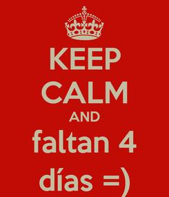 Poster: KEEP CALM AND faltan 4 días =)