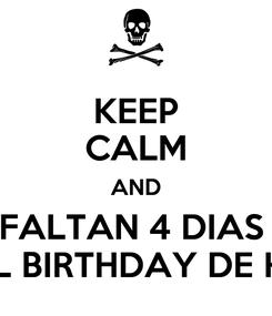 Poster: KEEP CALM AND FALTAN 4 DIAS  PARA EL BIRTHDAY DE KAPONII