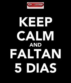 Poster: KEEP CALM AND FALTAN 5 DIAS