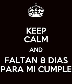 Poster: KEEP CALM AND FALTAN 8 DIAS PARA MI CUMPLE