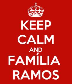 Poster: KEEP CALM AND FAMÍLIA  RAMOS