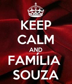 Poster: KEEP CALM AND FAMÍLIA  SOUZA