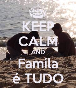 Poster: KEEP CALM AND Famíla é TUDO