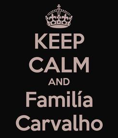 Poster: KEEP CALM AND Familía Carvalho