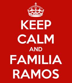 Poster: KEEP CALM AND FAMILIA RAMOS
