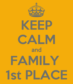 Poster: KEEP CALM and FAMILY  1st PLACE