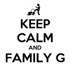 Poster: KEEP CALM AND FAMILY G