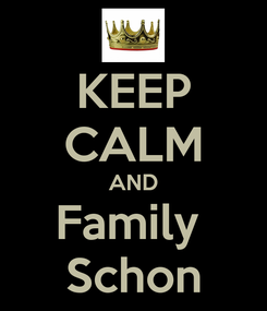 Poster: KEEP CALM AND Family  Schon