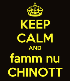 Poster: KEEP CALM AND famm nu CHINOTT