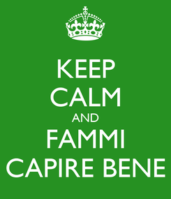 Poster: KEEP CALM AND FAMMI CAPIRE BENE
