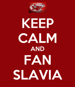Poster: KEEP CALM AND FAN SLAVIA