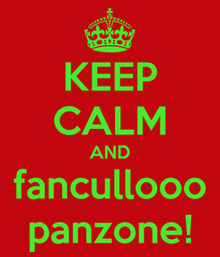 Poster: KEEP CALM AND fancullooo panzone!
