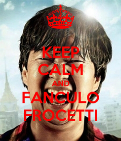Poster: KEEP CALM AND FANCULO FROCETTI