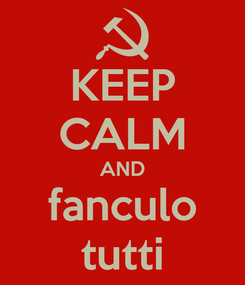 Poster: KEEP CALM AND fanculo tutti