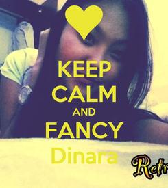 Poster: KEEP CALM AND FANCY Dinara