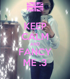 Poster: KEEP CALM AND FANCY ME :3