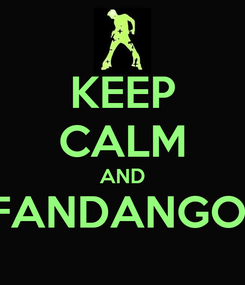 Poster: KEEP CALM AND FANDANGO