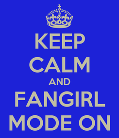 Poster: KEEP CALM AND FANGIRL MODE ON