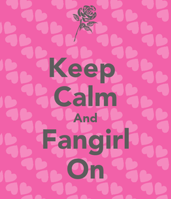 Poster: Keep  Calm And Fangirl On